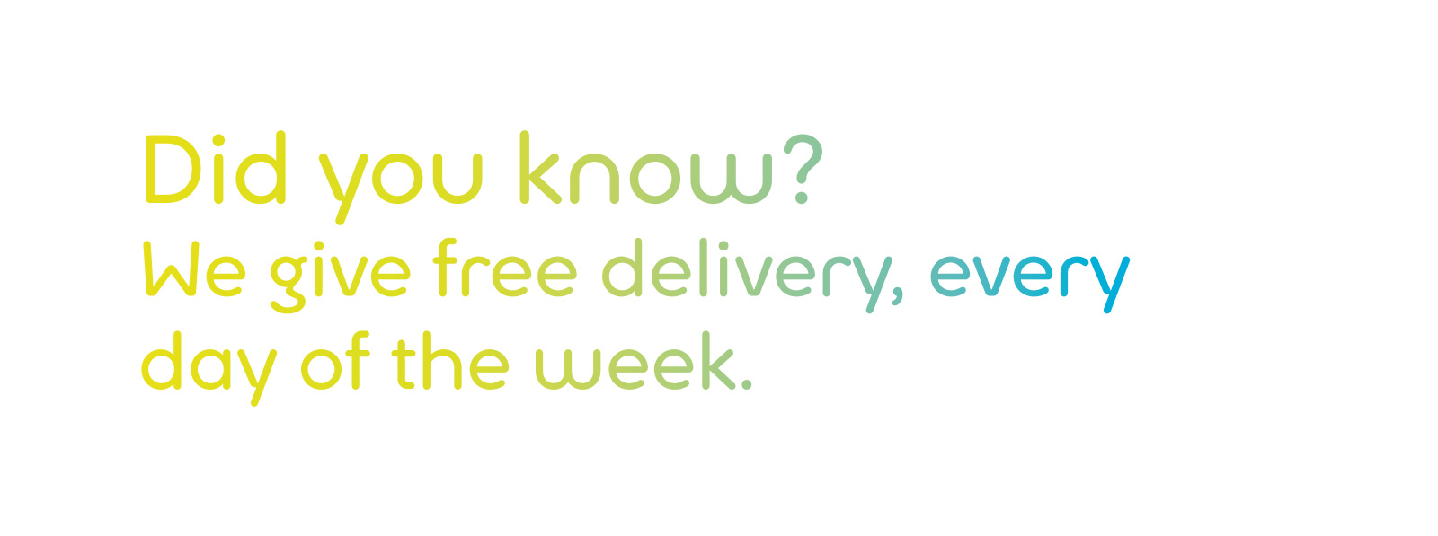 Free delivery every day of the week
